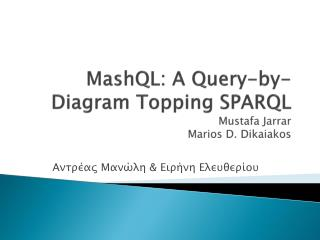 MashQL : A Query-by-Diagram Topping  SPARQL Mustafa  Jarrar Marios  D.  Dikaiakos