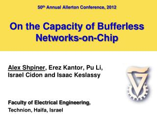 50 th  Annual Allerton Conference, 2012 On the Capacity of  Bufferless  Networks-on-Chip