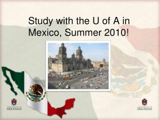 Study with the U of A in Mexico, Summer 2010!