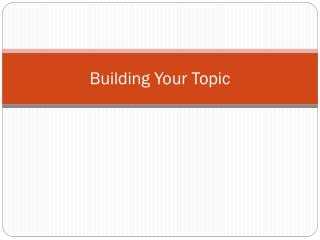 Building Your Topic