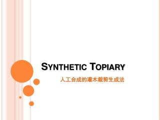 Synthetic Topiary