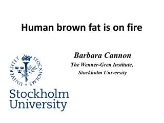 Barbara  Cannon The Wenner-Gren  Institute ,  Stockholm University