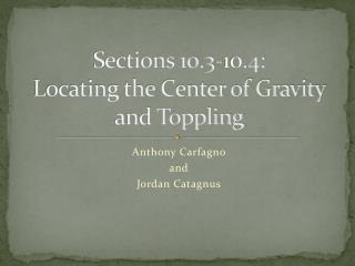 Sections 10.3-10.4:  Locating the Center of Gravity and Toppling
