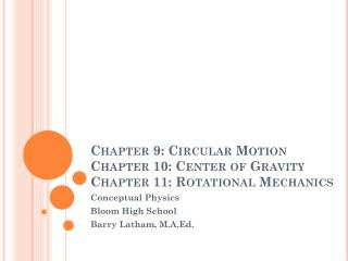Chapter 9: Circular Motion Chapter 10: Center of Gravity Chapter 11: Rotational Mechanics