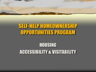 SELF-HELP HOMEOWNERSHIP OPPORTUNITIES PROGRAM