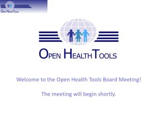 Welcome to the Open Health Tools Board Meeting! The meeting will begin shortly.