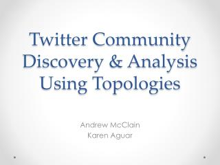 Twitter Community Discovery & Analysis Using Topologies