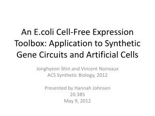 Jonghyeon  Shin and Vincent  Noireaux ACS Synthetic Biology, 2012 Presented by Hannah Johnsen