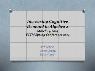 Increasing Cognitive Demand in Algebra 2 March 14, 2014 VCTM Spring Conference 2014