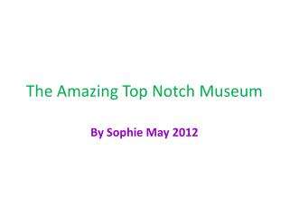 The Amazing Top Notch Museum