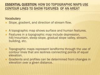 Essential Question : How do topographic maps use contour lines to show features  of an area?