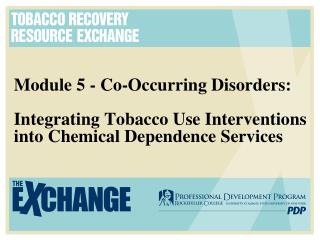 Module 5 - Co-Occurring Disorders: Integrating Tobacco Use Interventions into Chemical Dependence Services