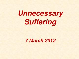 Unnecessary Suffering 7 March 2012