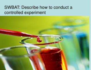 SWBAT: Describe how to conduct a controlled experiment