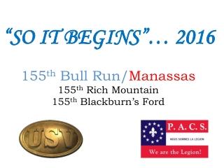 """SO IT BEGINS""… 2016 155 th Bull Run/ Manassas 155 th Rich Mountain 155 th Blackburn's Ford"