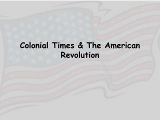 Colonial Times & The American Revolution