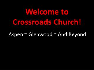 Welcome to  Crossroads Church!