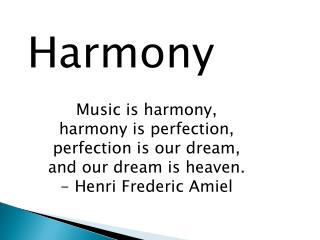 Harmony Music is harmony,  harmony is perfection,  perfection is our dream,