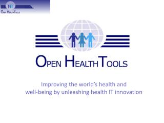 Improving the world's health and  well-being by unleashing health IT innovation