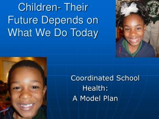 Children- Their  Future Depends on  What We Do Today