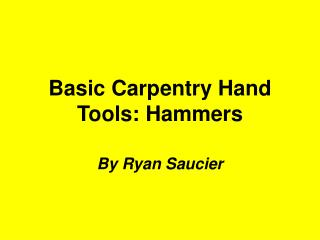 Basic Carpentry Hand Tools: Hammers