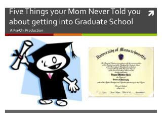 Five Things your Mom Never Told you about getting into Graduate School