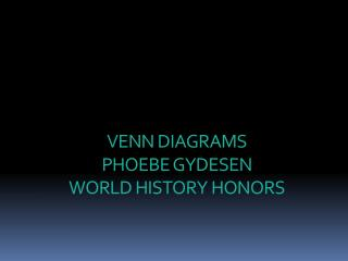 VENN DIAGRAMS PHOEBE GYDESEN WORLD HISTORY HONORS