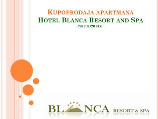 Kupoprodaja apartmana Hotel Blanca Resort and Spa 2 012.g./2013.g.