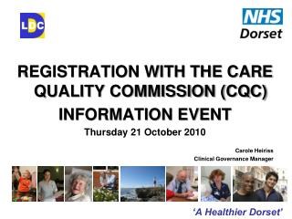 REGISTRATION WITH THE CARE QUALITY COMMISSION (CQC) INFORMATION EVENT Thursday 21 October 2010 Carole Heiriss Clinical G