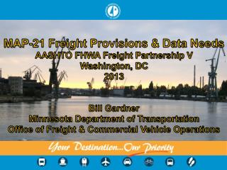 MAP-21 Freight Provisions & Data Needs AASHTO FHWA Freight Partnership V Washington, DC 2013
