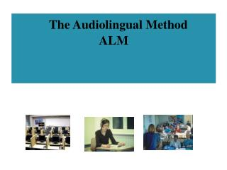 The  Audiolingual Method ALM