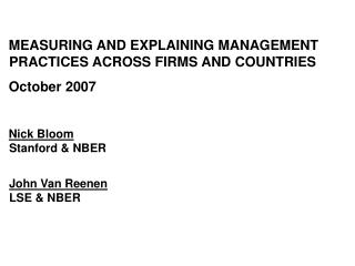 MEASURING AND EXPLAINING MANAGEMENT PRACTICES ACROSS FIRMS AND COUNTRIES October 2007 Nick Bloom Stanford & NBER Joh