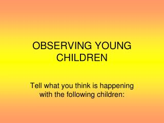 OBSERVING YOUNG CHILDREN