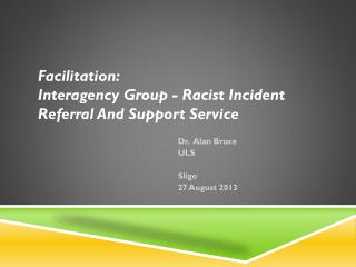 Facilitation:  Interagency Group - Racist Incident Referral And Support Service