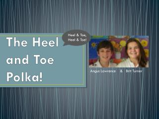 The Heel and Toe Polka!