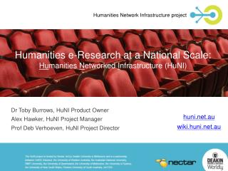 Humanities  e-Research at a National Scale:  Hu manities  N etworked  I nfrastructure (HuNI)