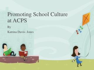 Promoting School Culture at ACPS