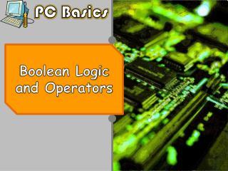 Boolean Logic and Operators