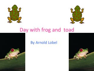 Day with frog and  toad
