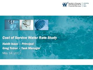 Cost  of Service Water  Rate Study Habib Isaac – Principal Greg Tobler – Task Manager May 14, 2012