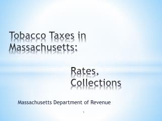Tobacco Taxes in Massachusetts: Rates, 				Collections