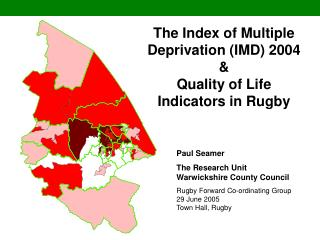 The Index of Multiple  Deprivation (IMD) 2004  &  Quality of Life  Indicators in Rugby