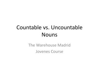 Countable vs. Uncountable Nouns