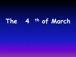 The    4   th  of March