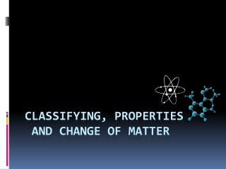 Classifying, properties and change of matter