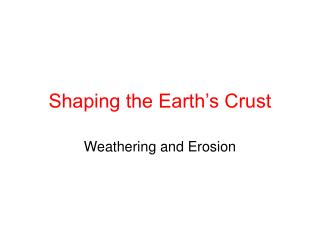 Shaping the Earth s Crust