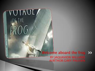 Welcome aboard the frog