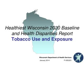 Healthiest Wisconsin 2020 Baseline and Health Disparities Report Tobacco Use and Exposure