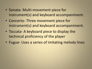 Sonata- Multi-movement piece for instrument(s) and keyboard accompaniment.