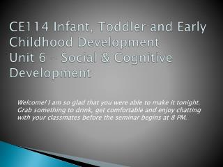 CE114 Infant, Toddler and Early Childhood  Development Unit 6 – Social & Cognitive Development
